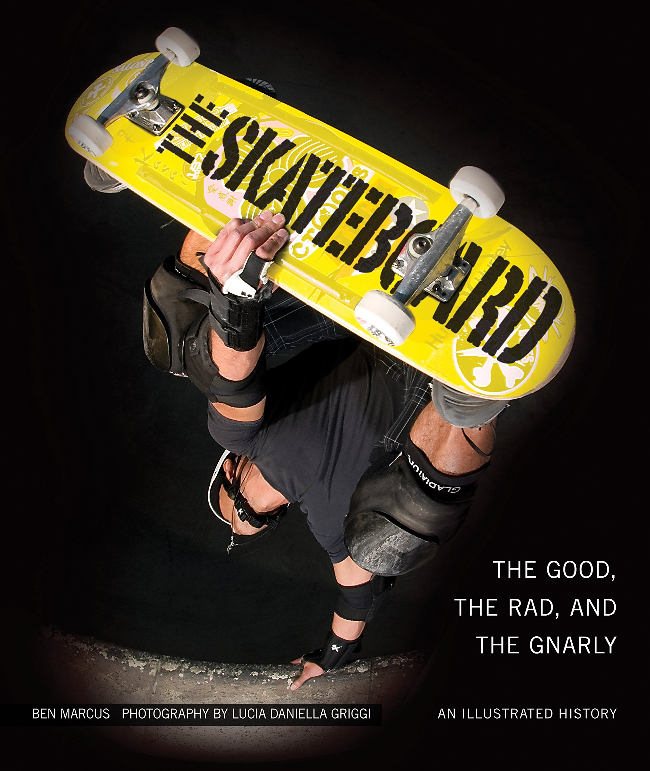 Skateboard  The Good The Rad And The Gnarly  An Illustrated History