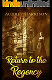 Return to the Regency - A Regency Time-Travel Romance (English Edition)