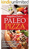 Paleo Pizza: Eat the Food You Love  Whilst Losing Weight (English Edition)