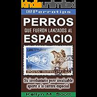 @Perrotips: Perros que fueron lanzados al espacio: Su involuntario pero invaluable aporte a la carrera espacial (@Perrotips Temas únicos nº 1)