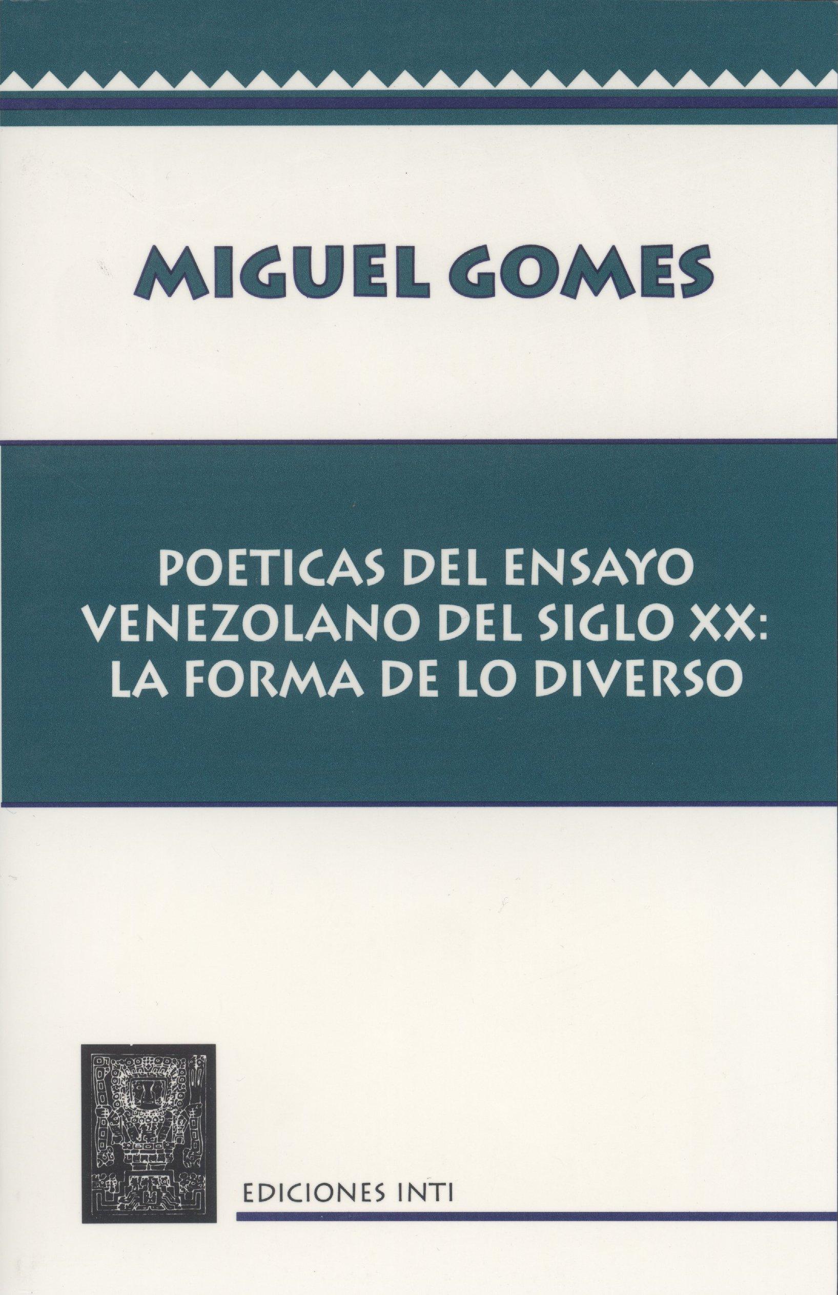 Poeticas del ensayo venezolano del siglo XX: la forma de lo diverso: Miguel Gomes: 9781888135015: Amazon.com: Books