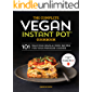 The Complete Vegan Instant Pot Cookbook: 101 Delicious Whole-Food Recipes for your Pressure Cooker