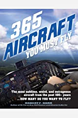 365 Aircraft You Must Fly: The most sublime, weird, and outrageous aircraft from the past 100+ years ... How many do you want to fly? Paperback