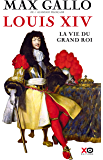 Louis XIV - La Vie du grand roi