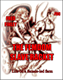 The Femdom Slave Racket: Life on a female-led farm (English Edition)