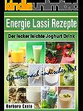 Energie Lassi Rezepte-Der lecker leichte Joghurt Drink: Genuss nach indischer Art