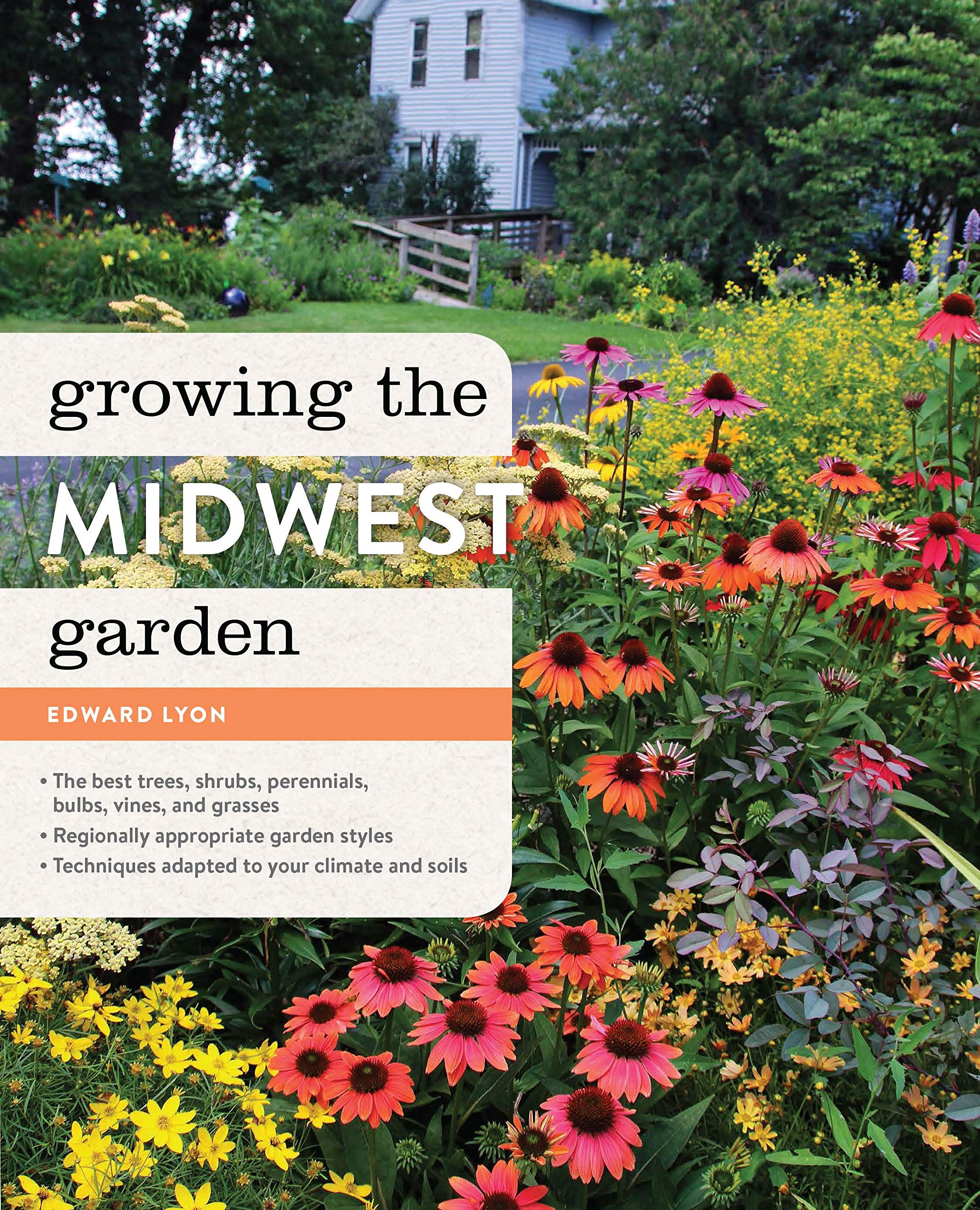 Growing The Midwest Garden Regional Ornamental Gardening Regional Ornamental Gardening Series Lyon Edward 9781604694666 Amazon Com Books