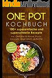 One Pot Kochbuch: 100+ supereinfache und superschnelle Rezepte. Inkl. Gerichte für Kinder, Pasta, low carb, vegetarisch, glutenfrei (inkl. Nährwertangaben)