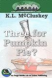 Three for Pumpkin Pie? (Kirk Lake Camp Book 3)