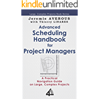 Advanced Scheduling Handbook for Project Managers: A Practical Navigation Guide on Large, Complex Projects
