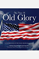 My Name Is Old Glory: A Celebration Of The Star-Spangled Banner Hardcover