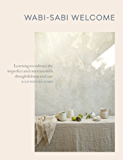 Wabi-Sabi Welcome: Learning to Embrace the Imperfect and Entertain with Thoughtfulness and Ease (English Edition)