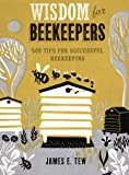 Wisdom for Beekeepers: 500 Tips for Successful