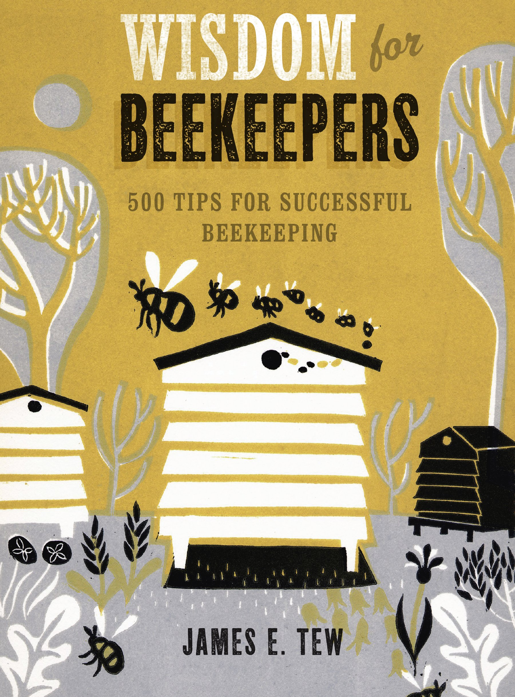 wisdom for beekeepers 500 tips for successful beekeeping james e
