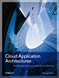 Cloud Application Architectures: Building Applications and Infrastructure in the Cloud