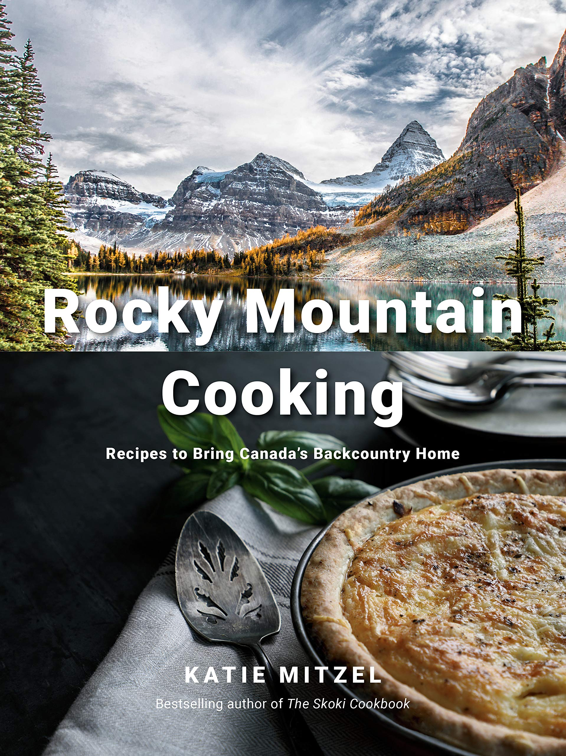 Rocky Mountain Cooking  Recipes To Bring Canada's Backcountry Home