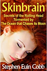 Skinbrain: Secrets of the Rolling Head Tormented by the Ocean that Chases its Moon
