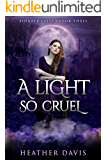 A Light So Cruel (Pioneer Falls Book 3)