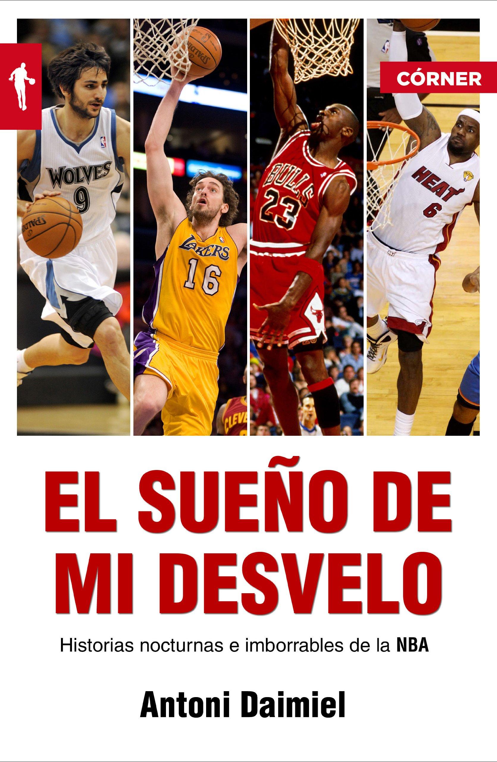 Read Online El sueno de mi desvelo. Historias de la NBA con nocturnidad (Spanish Edition) (Corner (Roca Editorial)) pdf epub