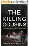 The Killing Cousins: The True Story of The Slaying Cousins: Historical Serial Killers and Murderers (True Crime by Evil Killers Book 11)