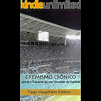 Gremismo Crônico: glória e fracasso de um torcedor de futebol