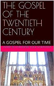 THE GOSPEL OF THE TWENTIETH CENTURY: A GOSPEL FOR OUR TIME (Spiritual Yoga Book 1)