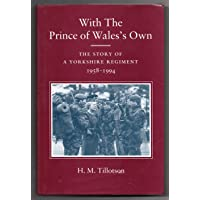 With the Prince of Wales' Own: The Story of a Yorkshire Regiment, 1958-94