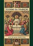 Tesouro da Tradição. Guia da Missa Tridentina