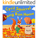 Cyril Squirrel And The Long Run Home: Fun Rhyming Bedtime Story - Picture Book / Beginner Reader (for age 3-6) (Top of the Wardrobe Gang Picture Books 13)