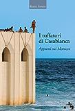 I tuffatori di Casablanca: Appunti sul Marocco