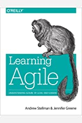 Learning Agile: Understanding Scrum, XP, Lean, and Kanban Kindle Edition