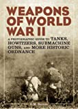 Weapons of World War II: A Photographic Guide to