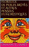 Florilège de perles, brèves et autres pensées humoristiques (Illustré)