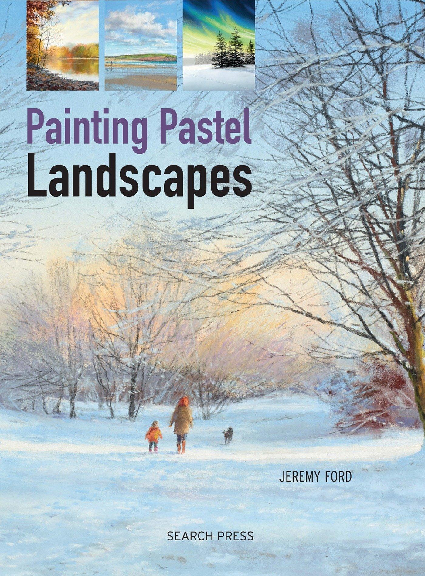 Painting Pastel Landscapes: Jeremy Ford: 9781782211167: Amazon.com: Books