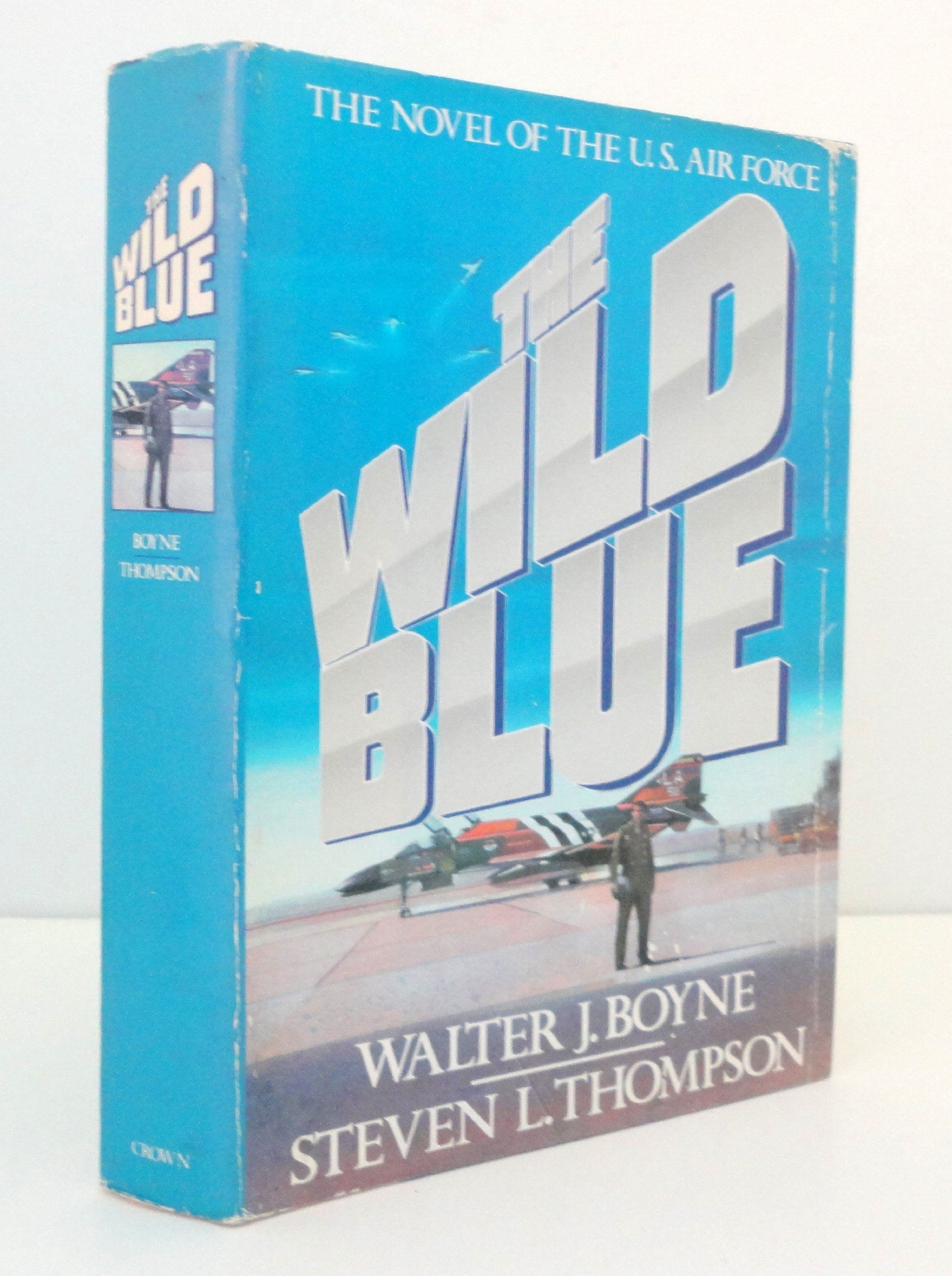 The Wild Blue: The Novel of the U.S. Air Force, Walter J. Boyne; Steven L. Thompson