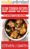 Slow Cooker Recipes / Crockpot Recipes: Top 25 World-Class Recipes From Around The Globe (World-Class Recipes From Around The World Book 1)