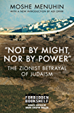 """""""Not by Might, Nor by Power"""": The Zionist Betrayal of Judaism (Forbidden Bookshelf Book 22)"""