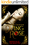 Dying Rose - Rosalia & The Beast (German Edition)
