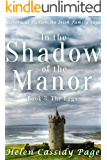 In the Shadow of the Manor: Historical Fiction, An Irish Family Saga: Book 3: The Eggs (The Equal of God)