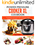 Power Pressure Cooker XL Cookbook: The Essential Quick and Simple Pressure Cooker Cookbook For Weight Loss and Clean Eating (Electric Pressure Cooker Cookbook 1)