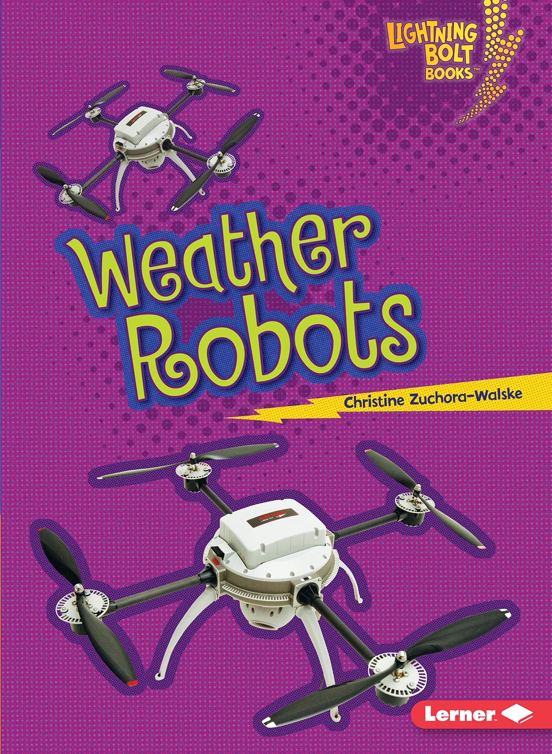 Read Online Weather Robots (Lightning Bolt Books) (Lightning Bolt Books Robots Everywhere!) PDF