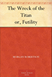 The Wreck of the Titan or, Futility (English Edition)