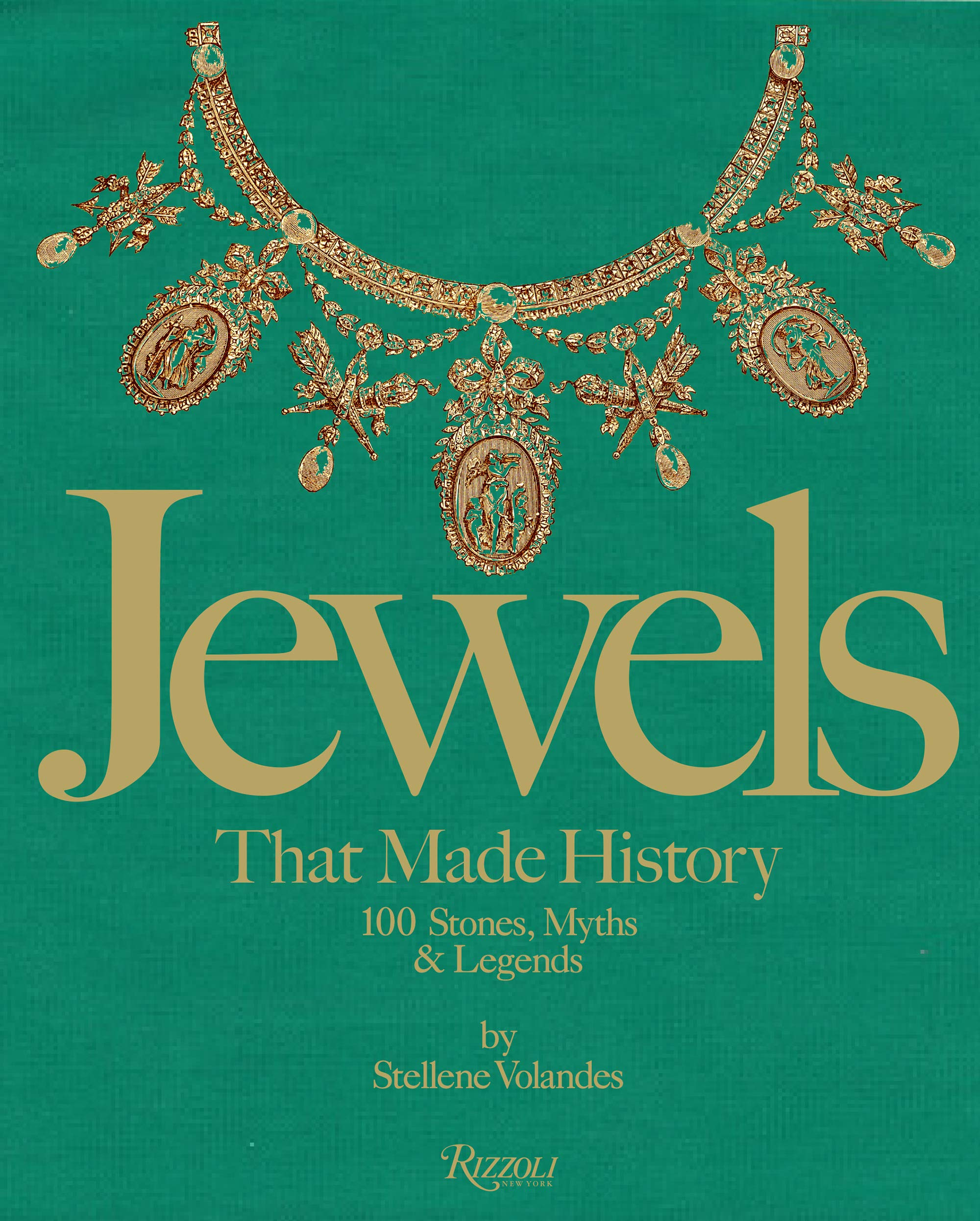 Jewels That Made History: 101 Stones, Myths, and Legends