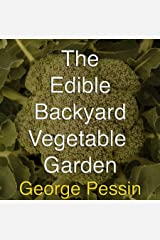 The Edible Backyard Vegetable Garden: (Including 35 Recipes) Kindle Edition