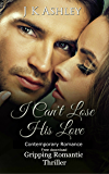 I Can't Lose His Love: Contemporary Romantic Thriller