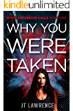 Why You Were Taken: A Kidnapping Conspiracy Thriller with a High-Tech Twist (When Tomorrow Calls Book 2)