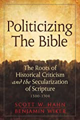 Politicizing the Bible: The Roots of Historical Criticism and the Secularization of Scripture 1300-1700 (Herder & Herder Books) Kindle Edition