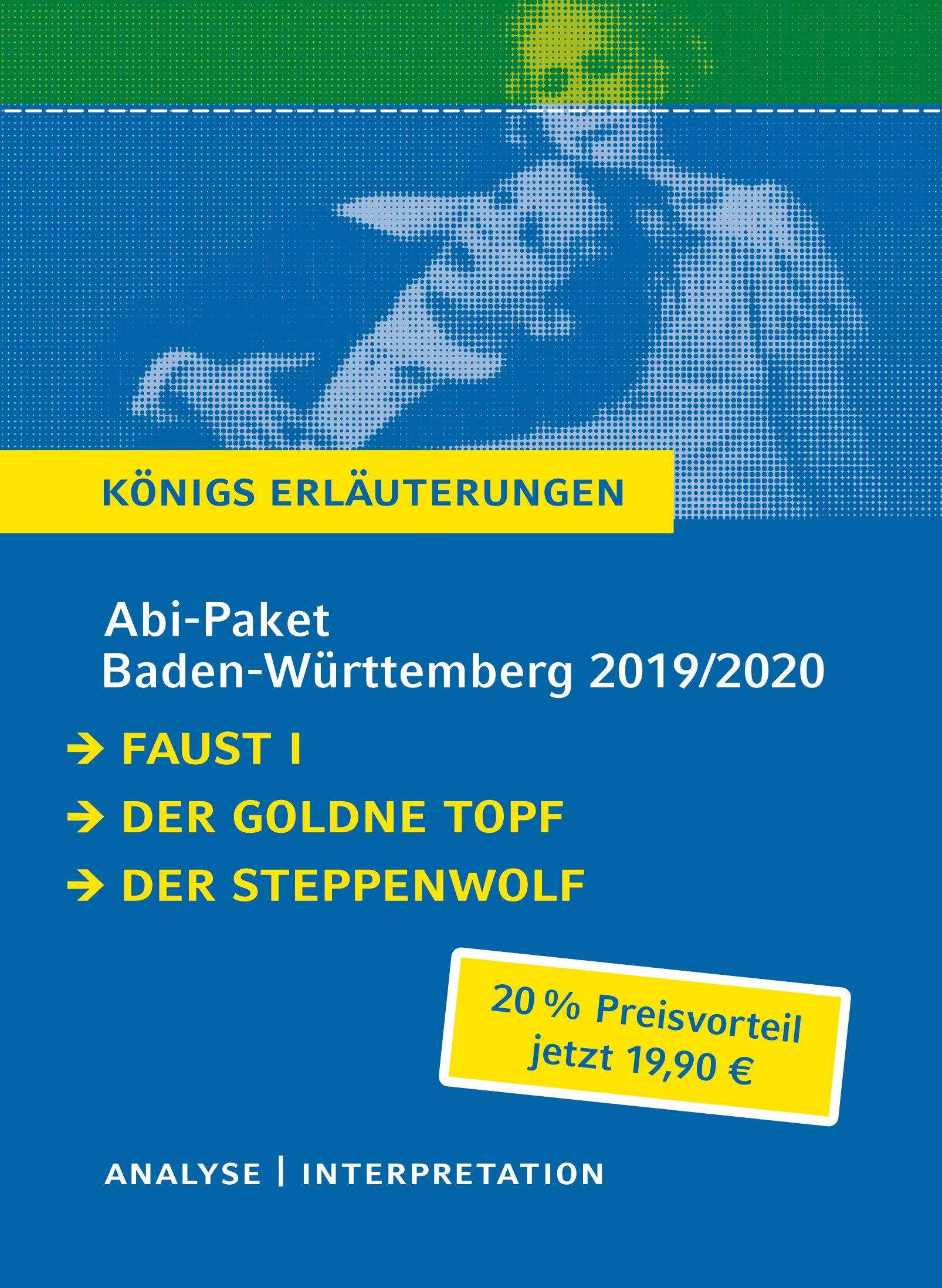 Abitur Baden-Württemberg 2019 & 2020 - Königs Erläuterungen Paket: Ein Bundle mit allen Lektürehilfen zur Abiturprüfung: Faust I, Der goldne Topf, Der Steppenwolf