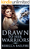 Drawn to Her Warriors: (Her Warriors Book 1) (Reverse Harem Sci Fi Romance Serial)