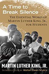 A Time to Break Silence: The Essential Works of Martin Luther King, Jr., for Students (King Legacy Book 10) Kindle Edition